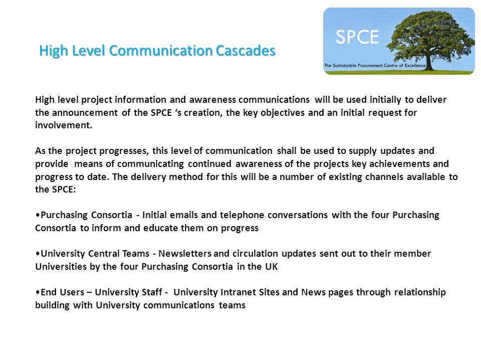 High Level Communication Cascades High level project information and awareness communications will be used initially to deliver the announcement of the SPCE 's creation, the key objectives and an initial request for involvement.