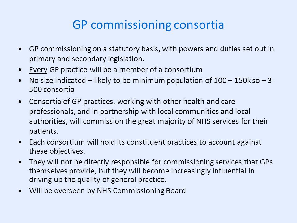 GP commissioning consortia GP commissioning on a statutory basis, with powers and duties set out in primary and secondary legislation.