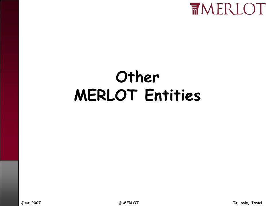 © MERLOT Tel Aviv, IsraelJune 2007 Other MERLOT Entities