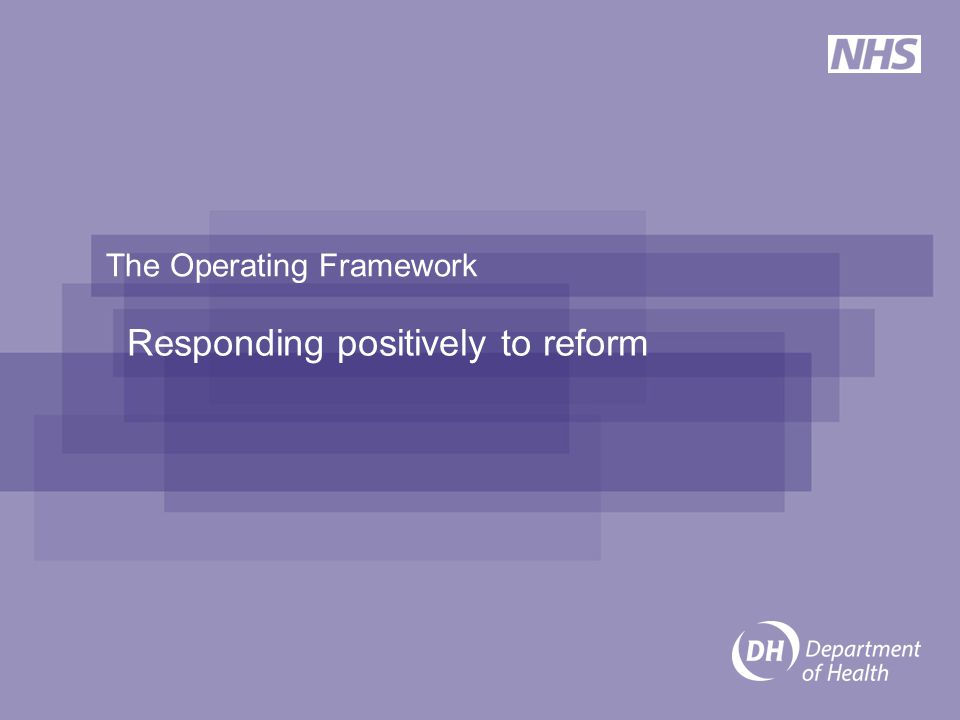 The Operating Framework Responding positively to reform