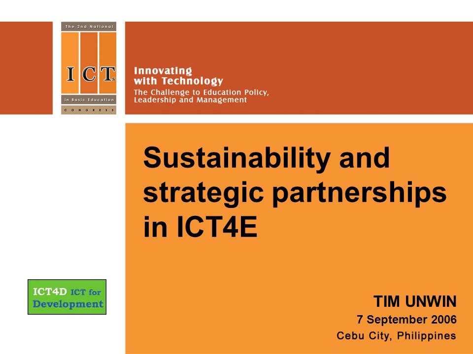 Sustainability and strategic partnerships in ICT4E TIM UNWIN 7 September 2006