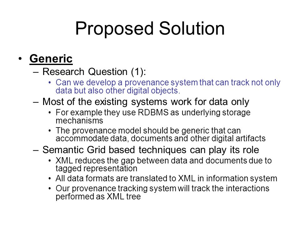 Proposed Solution Generic –Research Question (1): Can we develop a provenance system that can track not only data but also other digital objects.