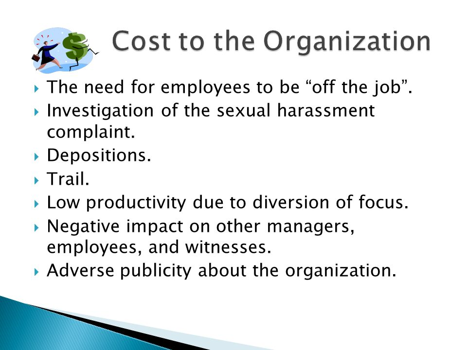  The need for employees to be off the job .  Investigation of the sexual harassment complaint.