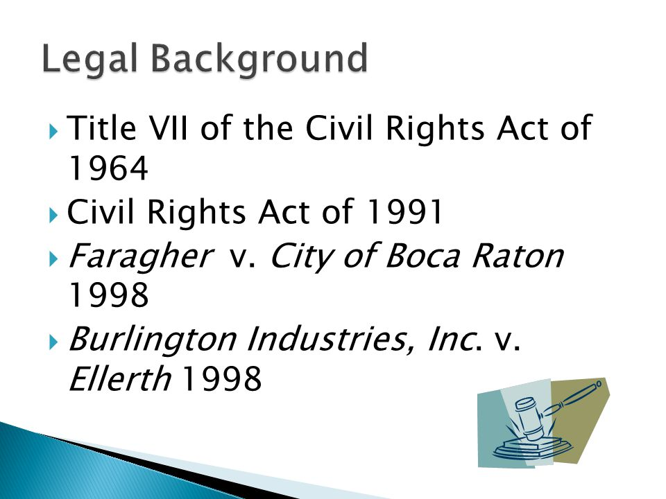  Title VII of the Civil Rights Act of 1964  Civil Rights Act of 1991  Faragher v.