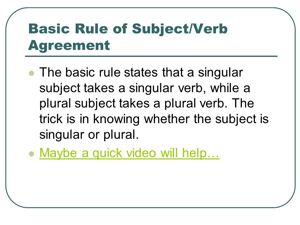 Subjectverb agreement revisited 12 common rules lets watch a quick basic rule of subjectverb agreement the basic rule states that a singular subject takes platinumwayz