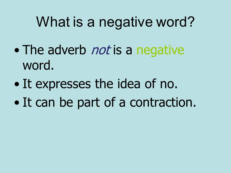 What is a negative word. The adverb not is a negative word.
