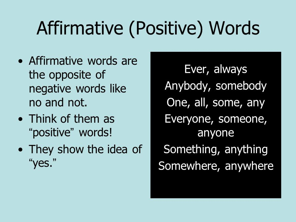 Affirmative (Positive) Words Affirmative words are the opposite of negative words like no and not.