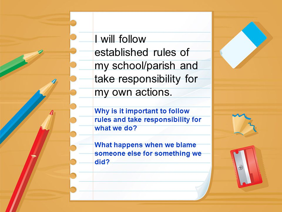 I will follow established rules of my school/parish and take responsibility for my own actions.