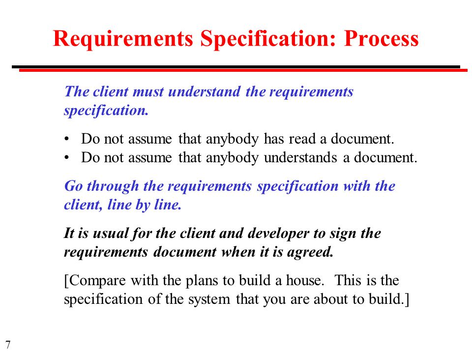 7 Requirements Specification: Process The client must understand the requirements specification.