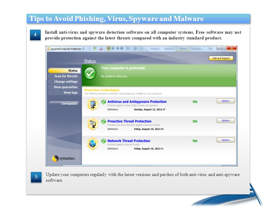 Install anti-virus and spyware detection software on all computer systems.