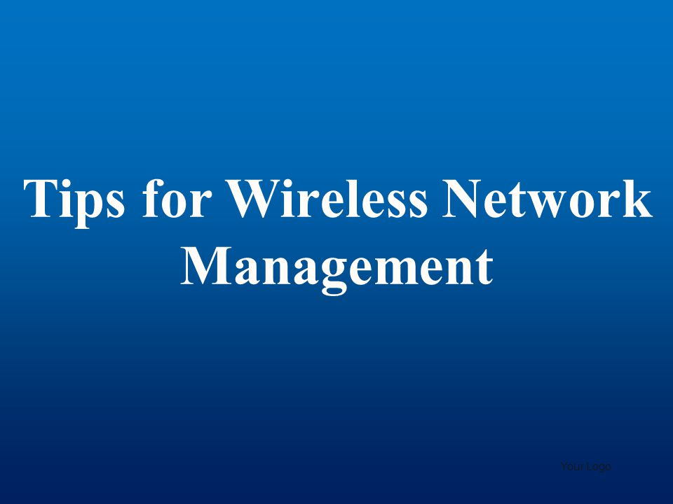 Tips for Wireless Network Management Your Logo