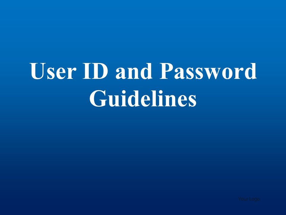 User ID and Password Guidelines Your Logo