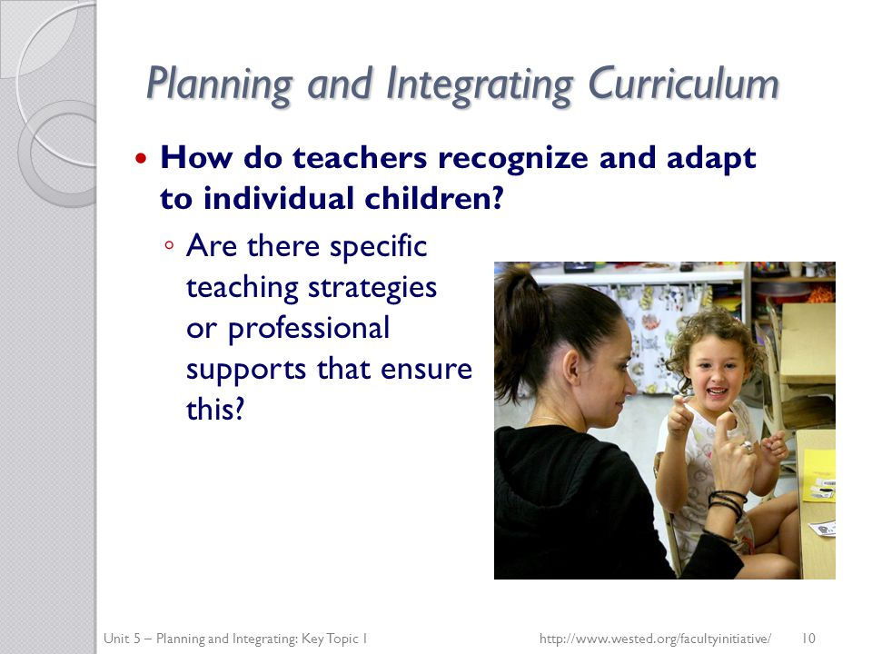 Planning and Integrating Curriculum How do teachers recognize and adapt to individual children.
