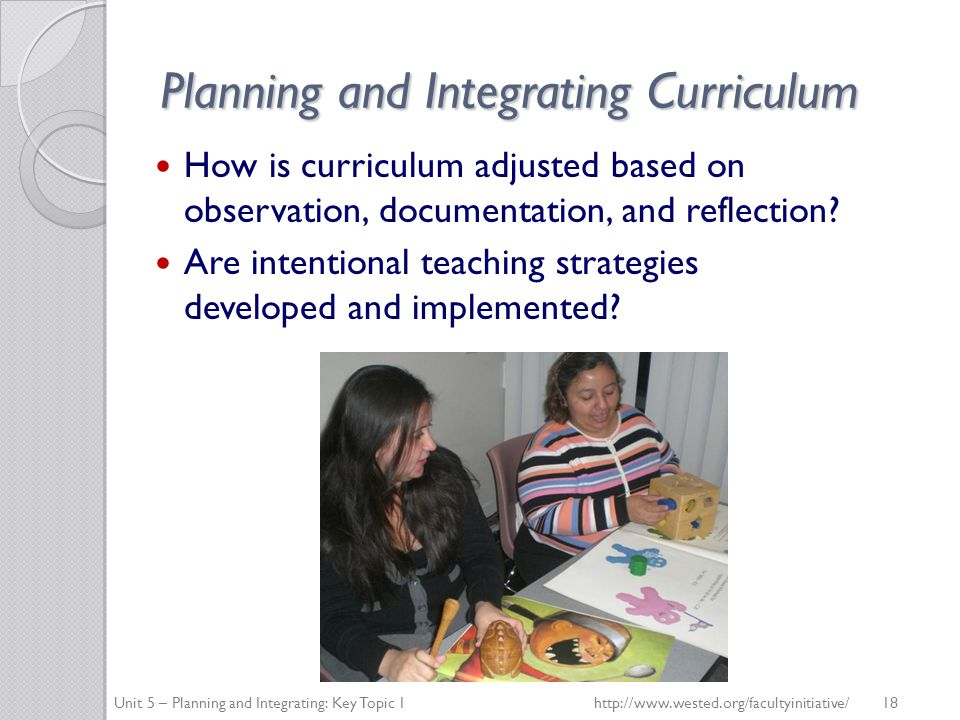 Planning and Integrating Curriculum How is curriculum adjusted based on observation, documentation, and reflection.