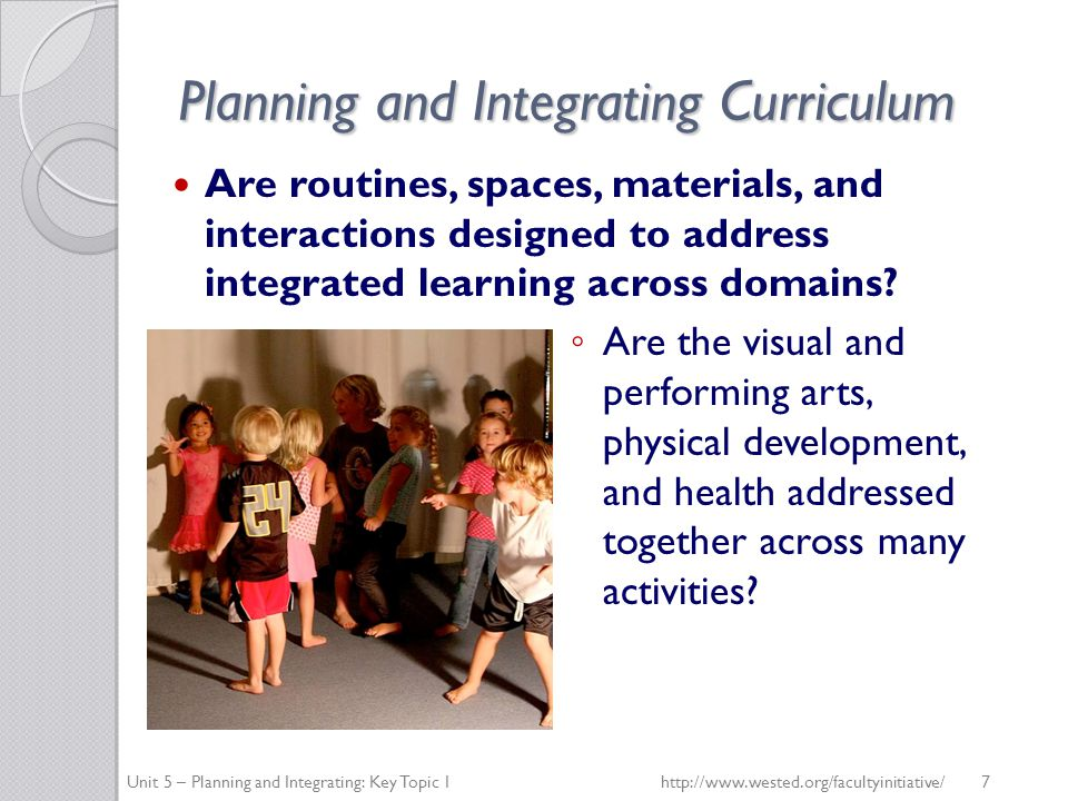 Planning and Integrating Curriculum Is there intentional teaching in both planned learning experiences and attention to moment-to-moment teaching opportunities.