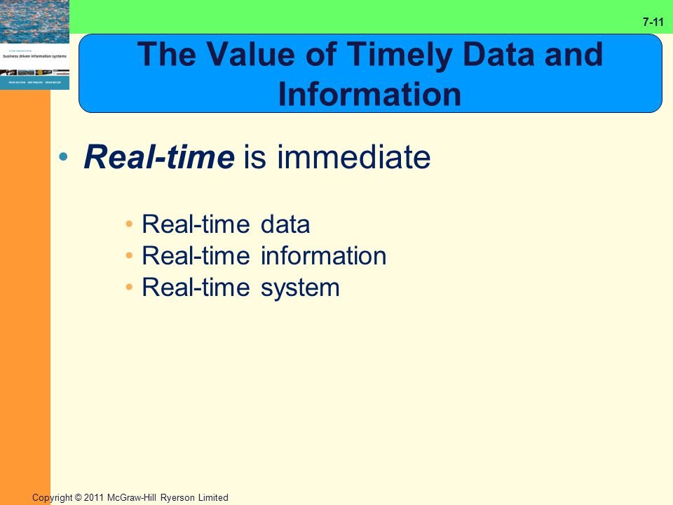 7-11 Copyright © 2011 McGraw-Hill Ryerson Limited The Value of Timely Data and Information Real-time is immediate Real-time data Real-time information