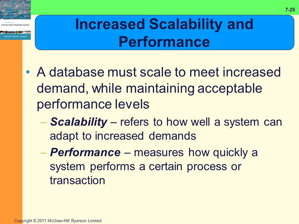 7-25 Copyright © 2011 McGraw-Hill Ryerson Limited Increased Scalability and Performance A database must scale to meet increased demand, while maintain