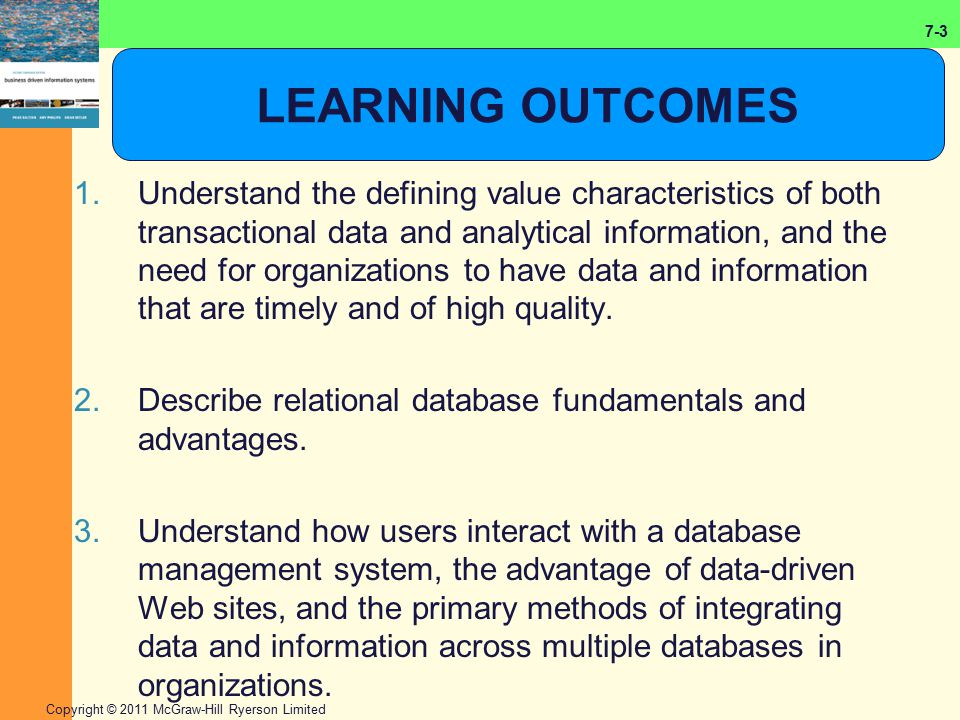 7-3 Copyright © 2011 McGraw-Hill Ryerson Limited LEARNING OUTCOMES 1.Understand the defining value characteristics of both transactional data and anal