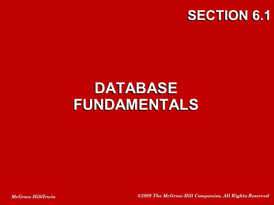 McGraw-Hill/Irwin ©2009 The McGraw-Hill Companies, All Rights Reserved SECTION 6.1 DATABASE FUNDAMENTALS