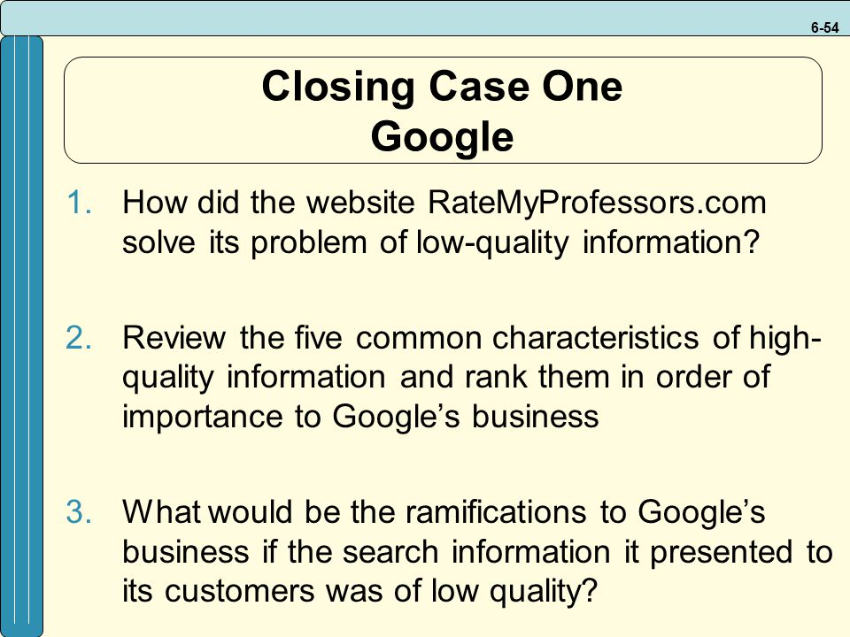 6-54 Closing Case One Google 1.How did the website RateMyProfessors.com solve its problem of low-quality information? 2.Review the five common charact