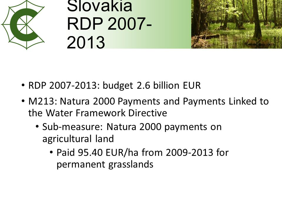 Slovakia RDP RDP : budget 2.6 billion EUR M213: Natura 2000 Payments and Payments Linked to the Water Framework Directive Sub-measure: Natura 2000 payments on agricultural land Paid EUR/ha from for permanent grasslands