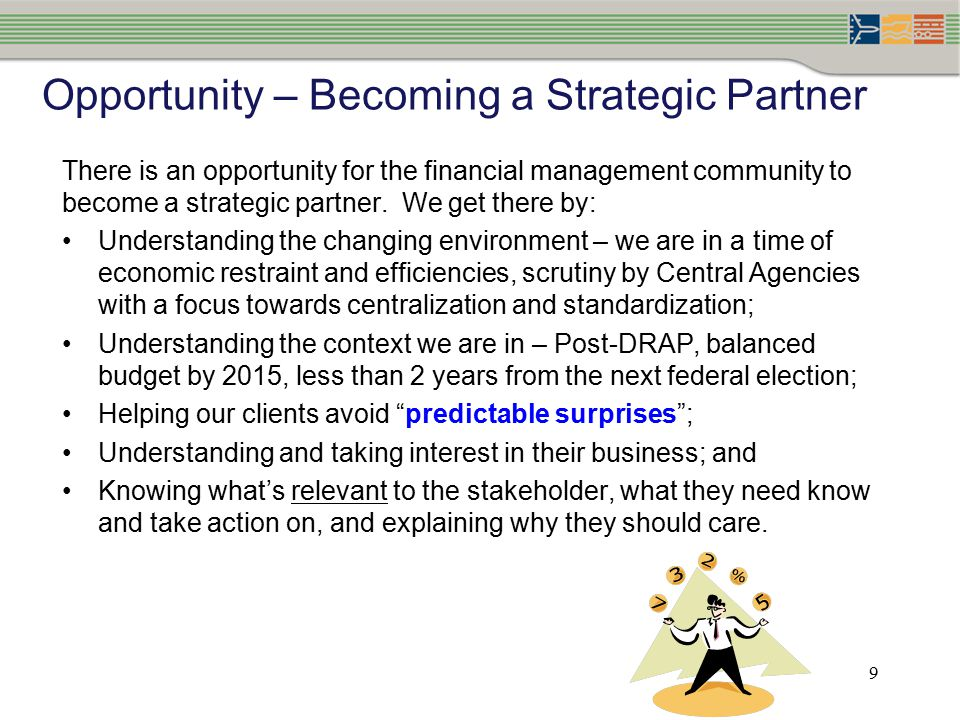 9 Opportunity – Becoming a Strategic Partner There is an opportunity for the financial management community to become a strategic partner.