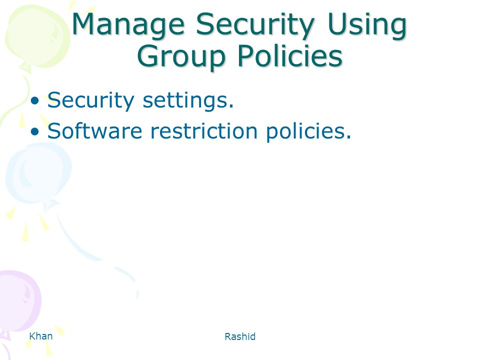Khan Rashid Manage Security Using Group Policies Security settings. Software restriction policies.