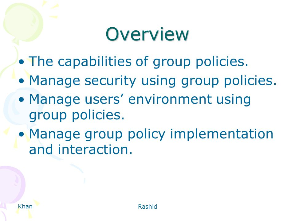 Khan Rashid Overview The capabilities of group policies.