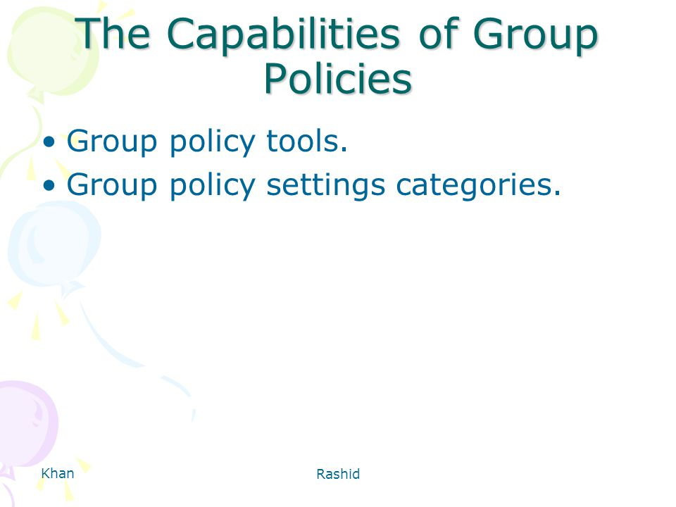 Khan Rashid The Capabilities of Group Policies Group policy tools.