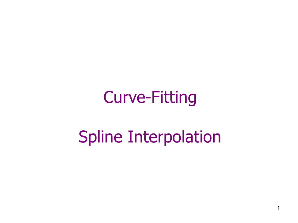 1 Curve-Fitting Spline Interpolation