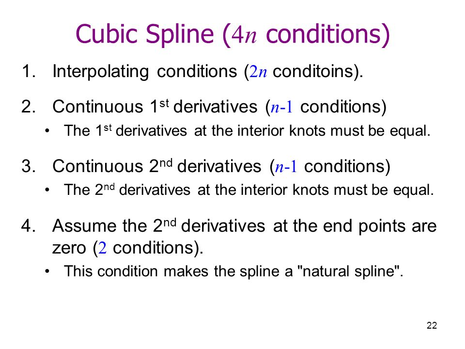 22 Cubic Spline ( 4n conditions) 1.Interpolating conditions ( 2n conditoins).