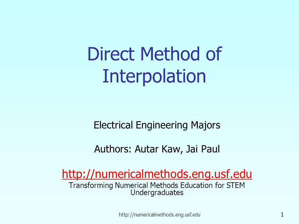 1 Direct Method of Interpolation Electrical Engineering Majors Authors: Autar Kaw, Jai Paul   Transforming Numerical Methods Education for STEM Undergraduates