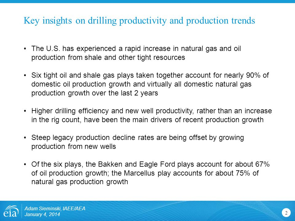 Key insights on drilling productivity and production trends Adam Sieminski, IAEE/AEA January 4, The U.S.