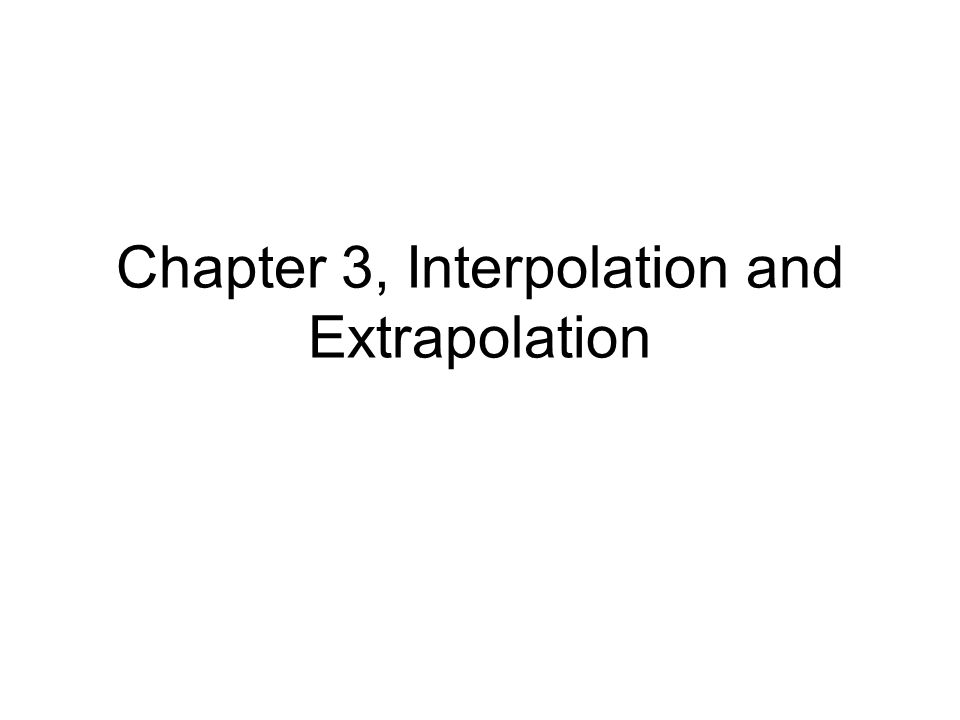 Chapter 3, Interpolation and Extrapolation