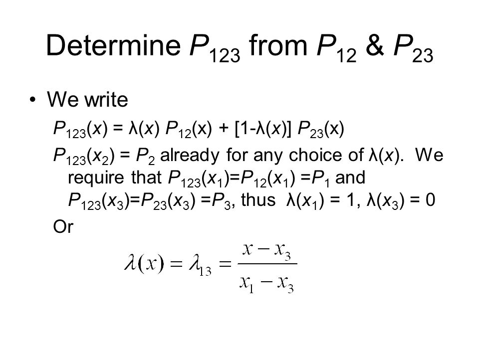 Determine P 123 from P 12 & P 23 We write P 123 (x) = λ(x) P 12 (x) + [1-λ(x)] P 23 (x) P 123 (x 2 ) = P 2 already for any choice of λ(x).