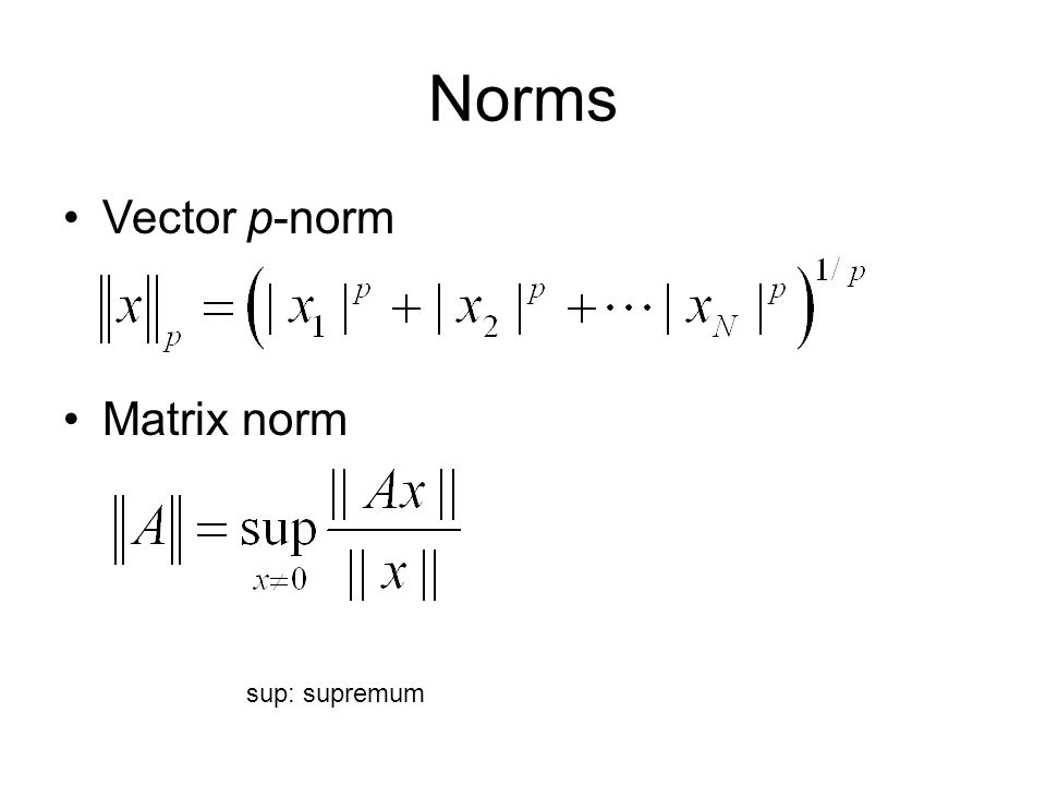 Norms Vector p-norm Matrix norm sup: supremum