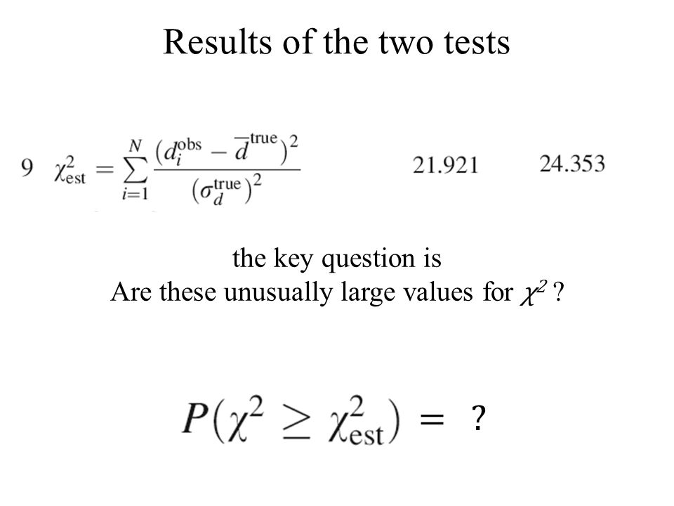 the key question is Are these unusually large values for χ 2 = Results of the two tests