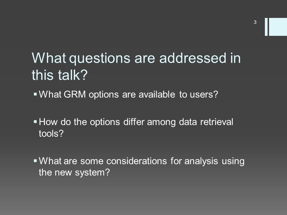 What questions are addressed in this talk.  What GRM options are available to users.