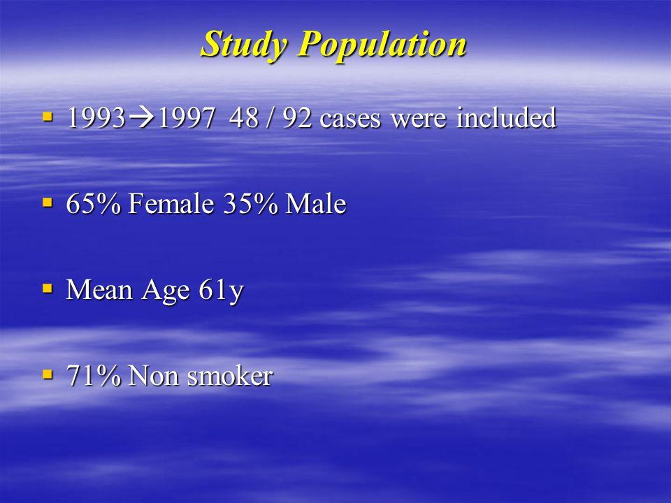 Study Population  1993  / 92 cases were included  65% Female 35% Male  Mean Age 61y  71% Non smoker