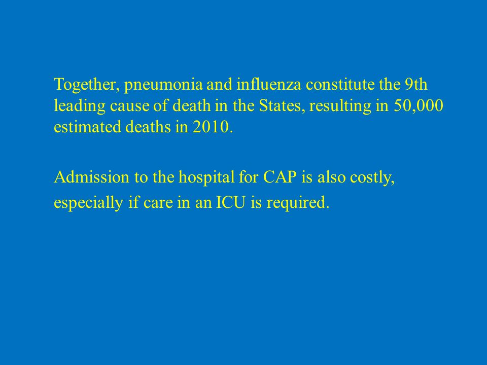 Together, pneumonia and influenza constitute the 9th leading cause of death in the States, resulting in 50,000 estimated deaths in 2010.