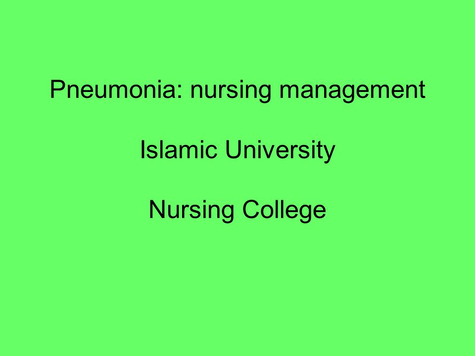 Pneumonia: nursing management Islamic University Nursing College