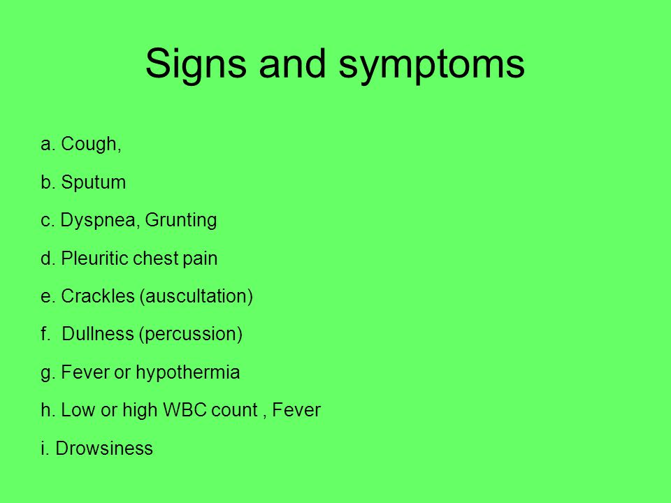 Signs and symptoms a. Cough, b. Sputum c. Dyspnea, Grunting d.