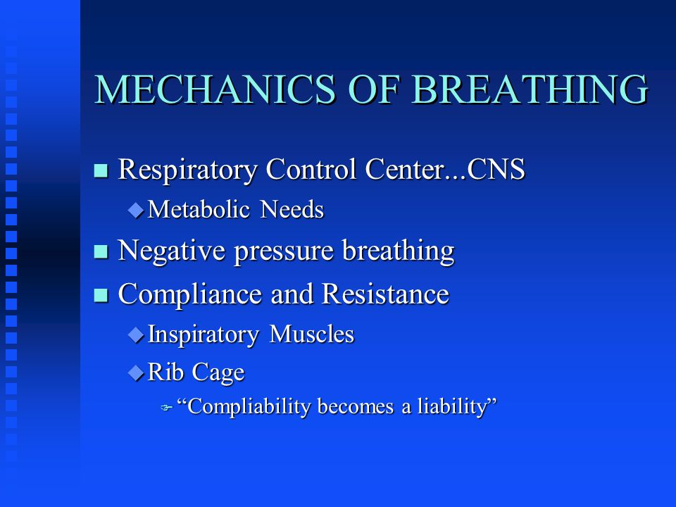 MECHANICS OF BREATHING n Respiratory Control Center...CNS u Metabolic Needs n Negative pressure breathing n Compliance and Resistance u Inspiratory Muscles u Rib Cage F Compliability becomes a liability