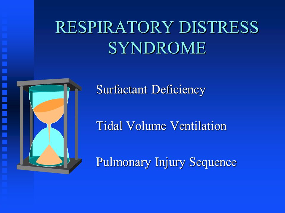 RESPIRATORY DISTRESS SYNDROME Surfactant Deficiency Tidal Volume Ventilation Pulmonary Injury Sequence