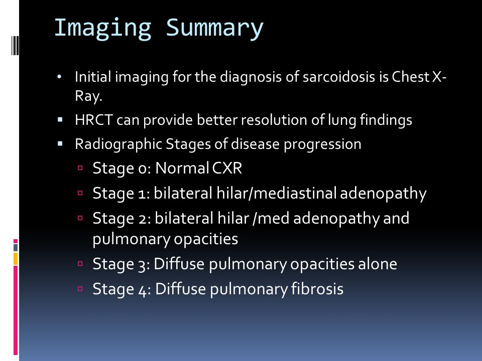 Imaging Summary Initial imaging for the diagnosis of sarcoidosis is Chest X- Ray.