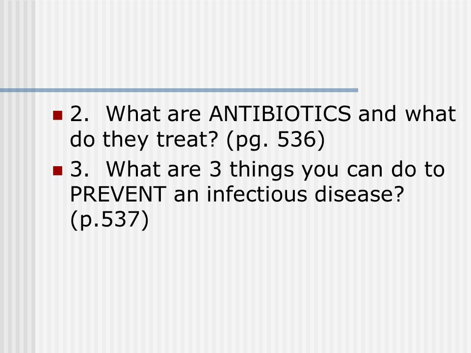 2. What are ANTIBIOTICS and what do they treat. (pg.