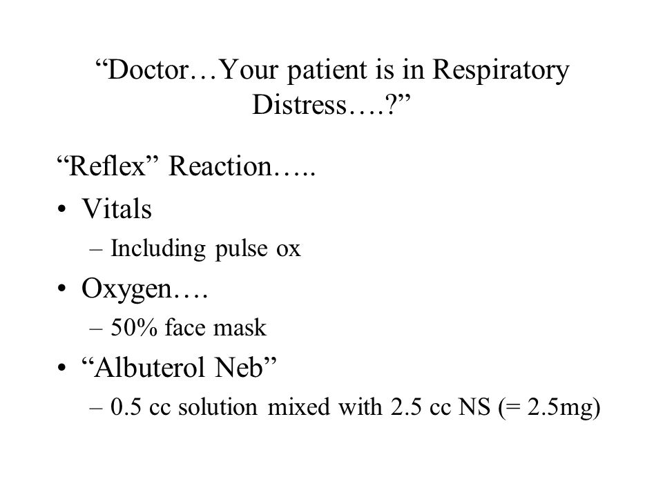 Doctor…Your patient is in Respiratory Distress…. Reflex Reaction…..