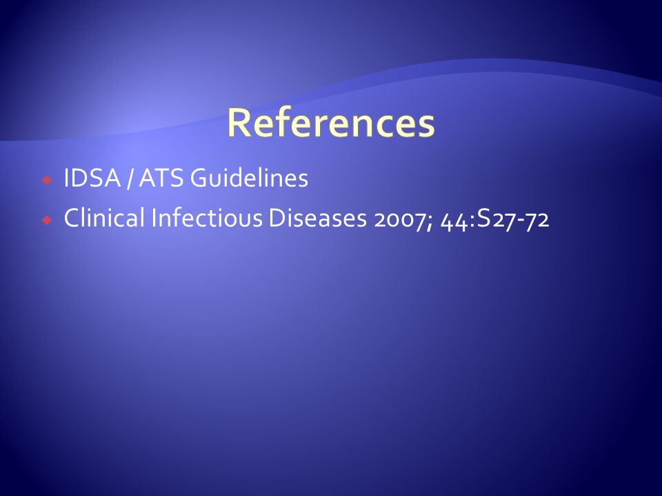  IDSA / ATS Guidelines  Clinical Infectious Diseases 2007; 44:S27-72