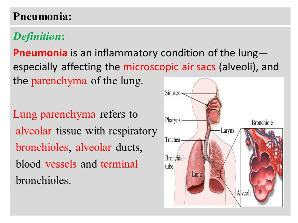 Pneumonia: Definition: Pneumonia is an inflammatory condition of the lung— especially affecting the microscopic air sacs (alveoli), and the parenchyma of the lung.