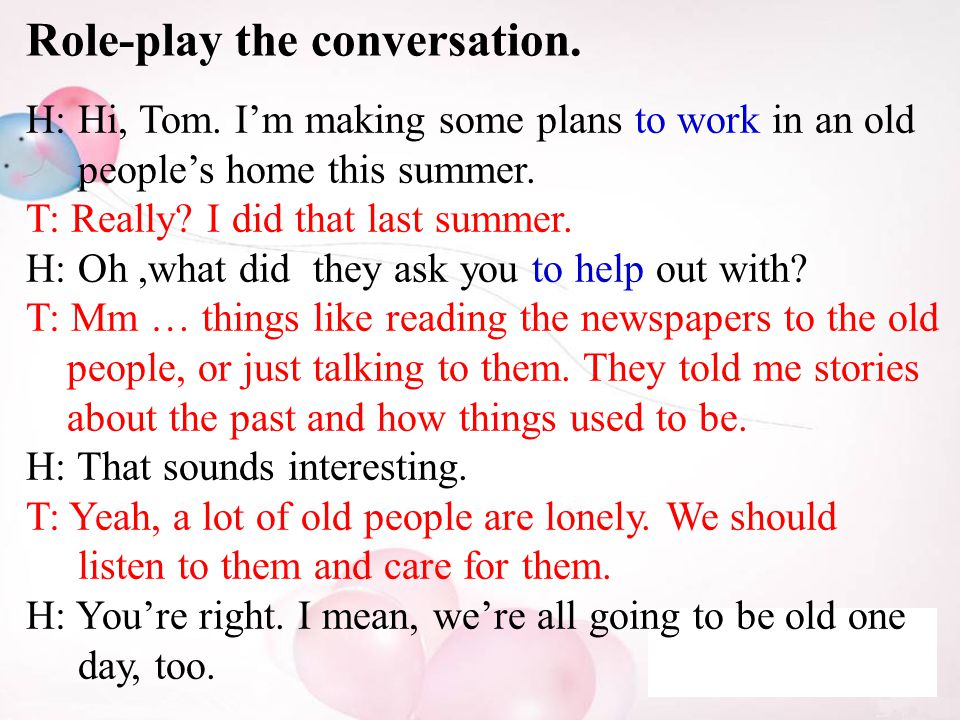 Role-play the conversation. H: Hi, Tom.